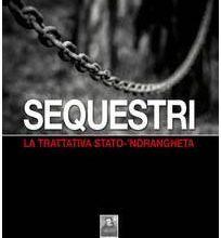 """Photo of """"Sequestri – La trattativa Stato 'Ndrangheta"""" – Storie di 'Ndrangheta… storia di sequestri … con ricordi personali…"""