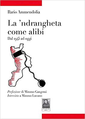 la 'ndrangheta come alibi - Ammendolia - copertina