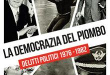 Photo of La democrazia del piombo. Delitti politici avvenuti nei tragici anni 1976 – 1982