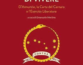 Photo of La sola ragione di vivere. L'impresa di Fiume e la Carta Del Carnaro.
